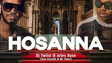 Dj Twiist & Aries Rose – Hosanna ft. Anande & Mr Yomz