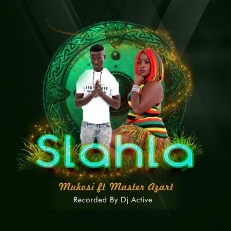 Mukosi – Slahla ft. Master Azart
