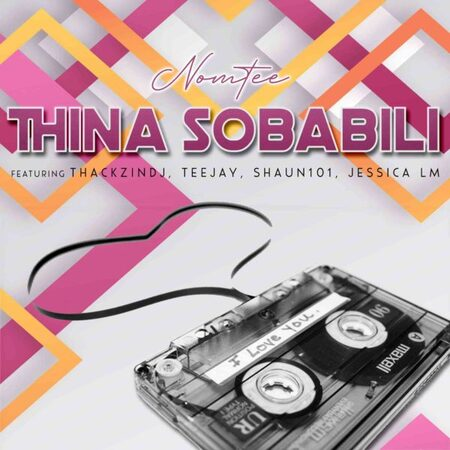 NomTee – Thina Sobabili ft. Shaun 101, Jessica LM, ThackzinDj & Tee Jay