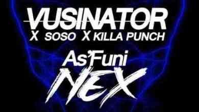 Vusinator, Soso & Killa Punch – As'funi Nex