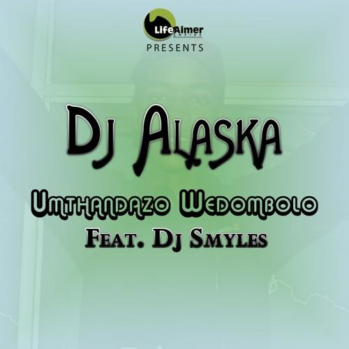 DJ Alaska – Umthandazo Wedombolo ft. Dj Smyles