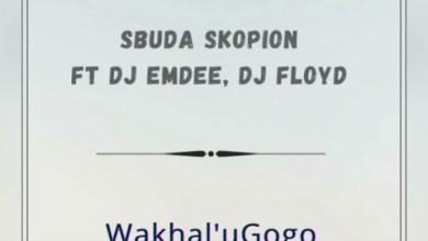 Dj Sbuda Skopion – Wakhal'uGogo ft. Dj Emdee & Dj Floyd CPT