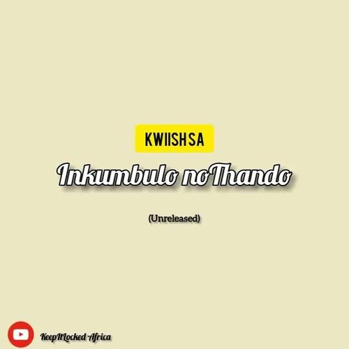 Kwiish SA – Inkumbulo noThando ft. Sir Trill