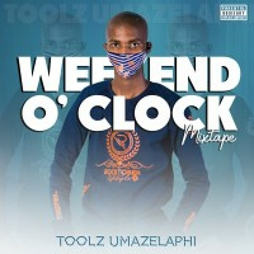 Toolz Umazelaphi – Weekend O'clock Mixtape