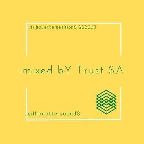 Trust SA – Silhouette Sessions S02E10 Mix