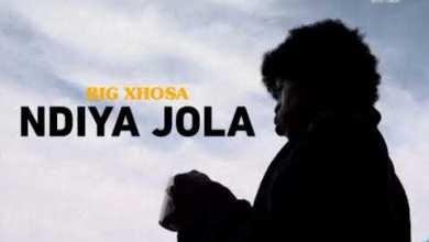 Big Xhosa – NdiyaJola Mp3 Download