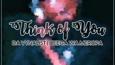 Download Mp3 Da Vynalist Think Of You ft. Ceega Wa Meropa