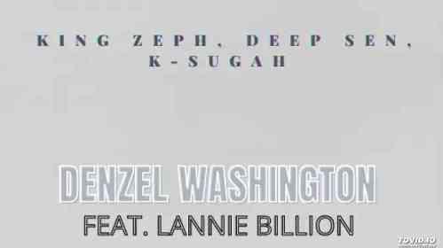 King Zeph, Deep Sen & K Sugah Denzel Washington ft. Lannie Billion Mp3 Download