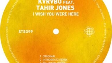 KVRVBO, Tahir Jones I Wish You Were Here (Ed-Ward Remix) Mp3 Download