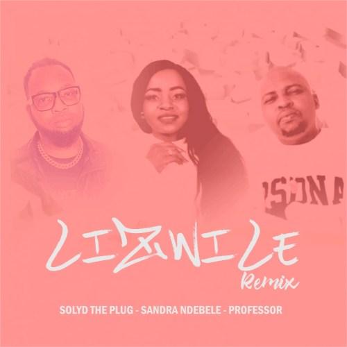 Sandra Ndebele, Professor & Solyd The Plug Lizwile (Remix) Mp3 Download