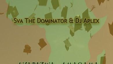 Sva The Dominator & Dj Aplex Ayabizwa Amagama Mp3 Download