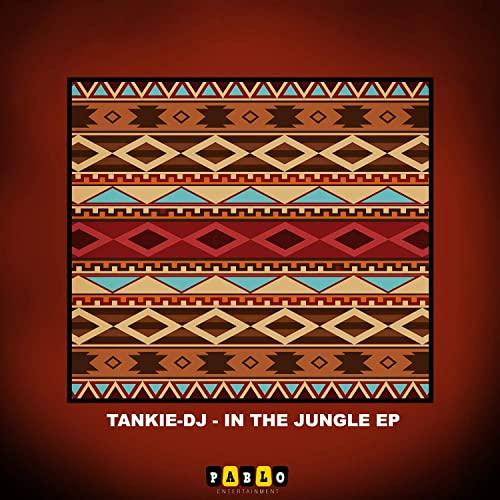 Tankie-Dj – In The Jungle Mp3 Download