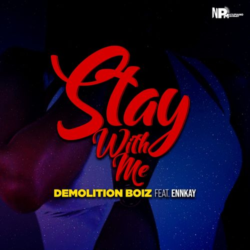 Demolition Boiz ft. Ennkay – Stay With Me Mp3 Download