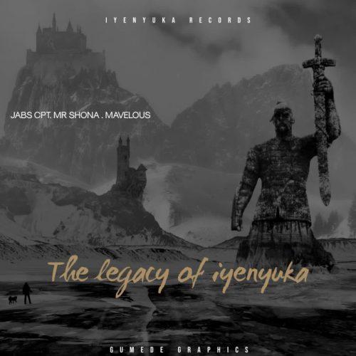 Jabs CPT, Mr Shona & Mavelous – The Legacy Of Iyenyuka LP Zip Download