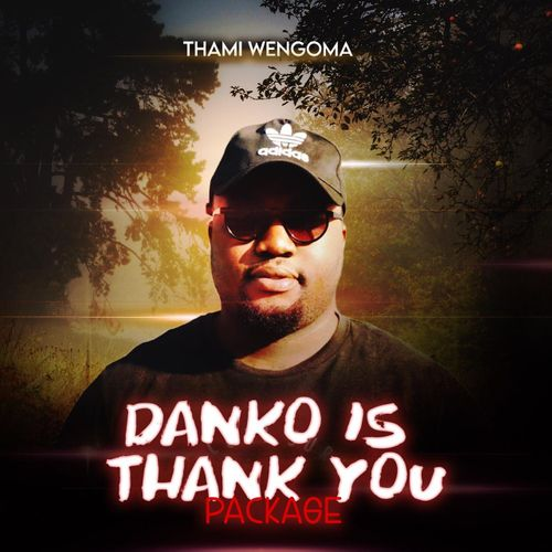 Thami Wengoma – Danko Is Thank You Package Zip Download