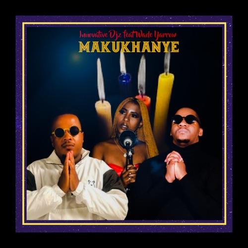 Innovative DJz ft. Wade Yarrow – Makukhanye Mp3 Download