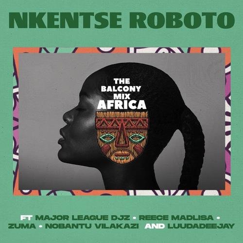 Nkentse Roboto ft. Major League, Amaroto, Nobantu Vilakazi & LuuDaDeejay – Balcony Mix Africa Mp3 Download