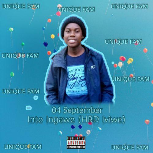 Unique Fam – Into Ingawe (HBD Aviwe) 04 Sept Mp3 Download