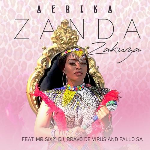 Zanda Zakuza ft. Mr Six21 DJ, Bravo De Virus & Fallo SA – Afrika Mp3 Download