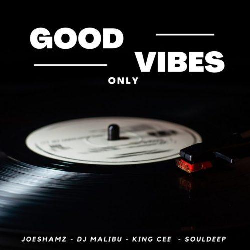 Joeshamz, DJ Malibu, King Cee & SoulDeep – Good Vibes Only