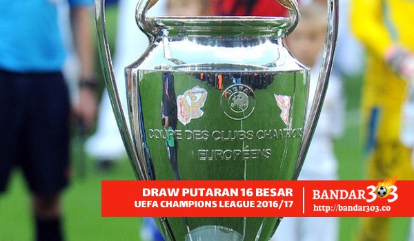 Draw 16 besar UEFA Champions League 2016-17