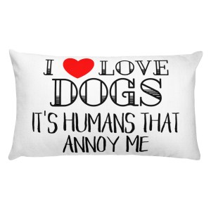 I Love Dogs It's Humans that Annoy Me Premium Pillow