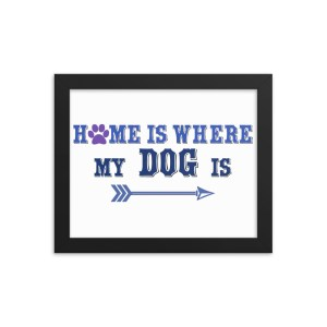 Home is Where My Dog Is Framed poster