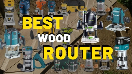 18 Best Wood Routers For Woodworking Builder Reviews 2019