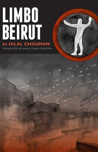 Limbo Beirut by Hilal Chouman, translated by Anna Ziajka Stanton