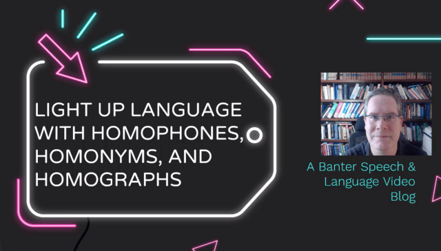 Light Up Language with Homophones, Homonyms, and Homographs