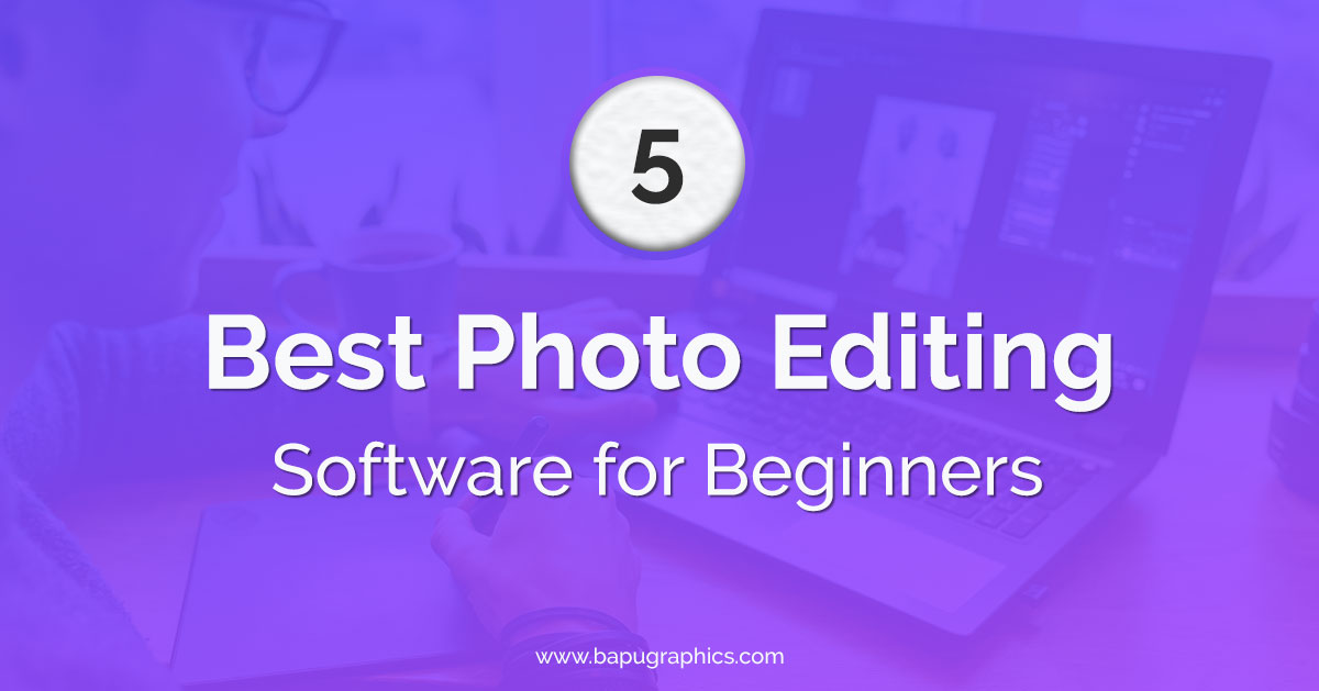 5 Best Photo Editing Software for Beginners