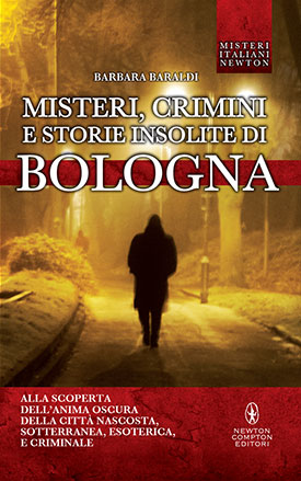 Misteri, crimini e storie insolite di Bologna