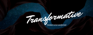 freedom to be transformed