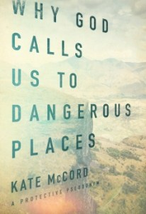 kate mccord why God calls us to dangerous places