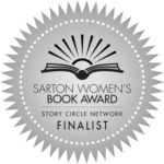 Sarton Women's Book Award Story Circle Network Finalist