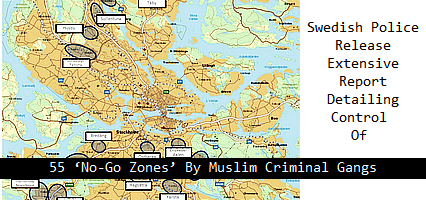 swedish-police-release-extensive-report-detailing-control-of-55-no-go-zones-by-muslim-criminal-gangs