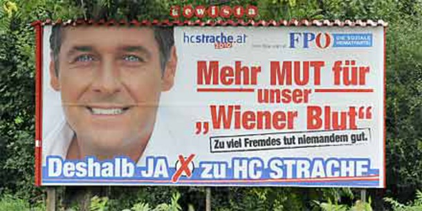 "AUSTRIAN FREEDOM PARTY leader Heinz Christian Strache's billboard caused an uproar: ""Mehr Mut für Wiener Blut"" – more courage for Viennese Blood. The next line says – ""Too many foreigners does no one any good"""