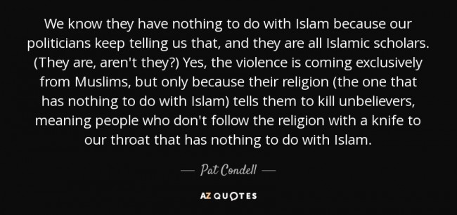 quote-we-know-they-have-nothing-to-do-with-islam-because-our-politicians-keep-telling-us-that-pat-condell-80-86-19-e1452410310399