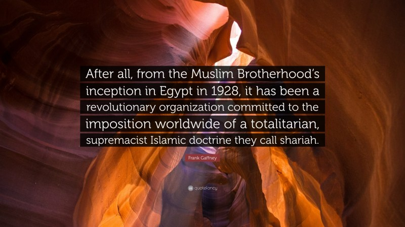 1371537-frank-gaffney-quote-after-all-from-the-muslim-brotherhood-s