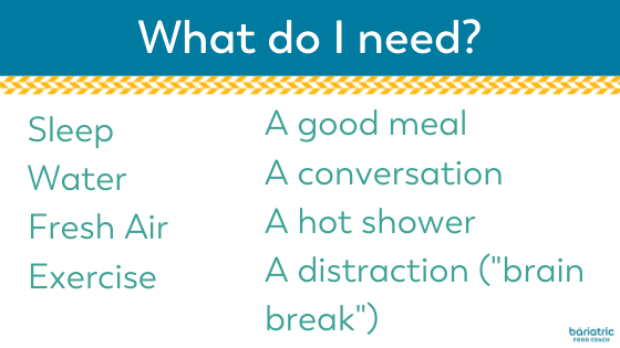what do i need? self care suggestions for bariatric surgery patients. sleep, water, fresh air, exercise, a good meal, a conversation, a hot shower, a distraction