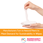 Manufacturers Turn to Natural Fibers to Meet Demand for Sustainability in Wipes