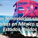 Tarifas ferroviarias son 57% más altas en México que en Estados Unidos