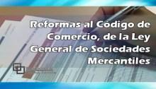 Reformas al Código de Comercio, de la Ley General de Sociedades Mercantiles