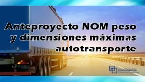 Anteproyecto NOM peso y dimensiones máximas autotransporte que transitan por caminos y puentes federales