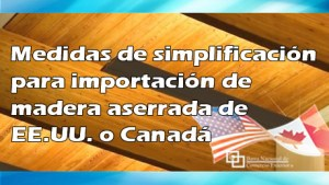 Medidas de simplificación para importación de madera aserrada de EE.UU. o Canadá