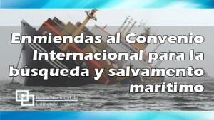 Enmiendas al Convenio Internacional para la búsqueda y salvamento marítimo