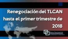 Renegociación del TLCAN hasta el primer trimestre de 2018