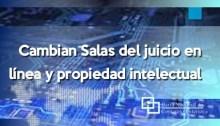 Cambian Salas del juicio en línea y propiedad intelectual