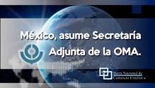 México, asume Secretaría Adjunta de la OMA.