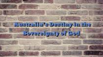 Australia's Destiny in the Sovereignty of God
